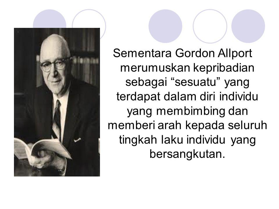 """Sementara Gordon Allport merumuskan kepribadian sebagai """"sesuatu"""" yang terdapat dalam diri individu yang membimbing dan memberi arah kepada seluruh ti"""