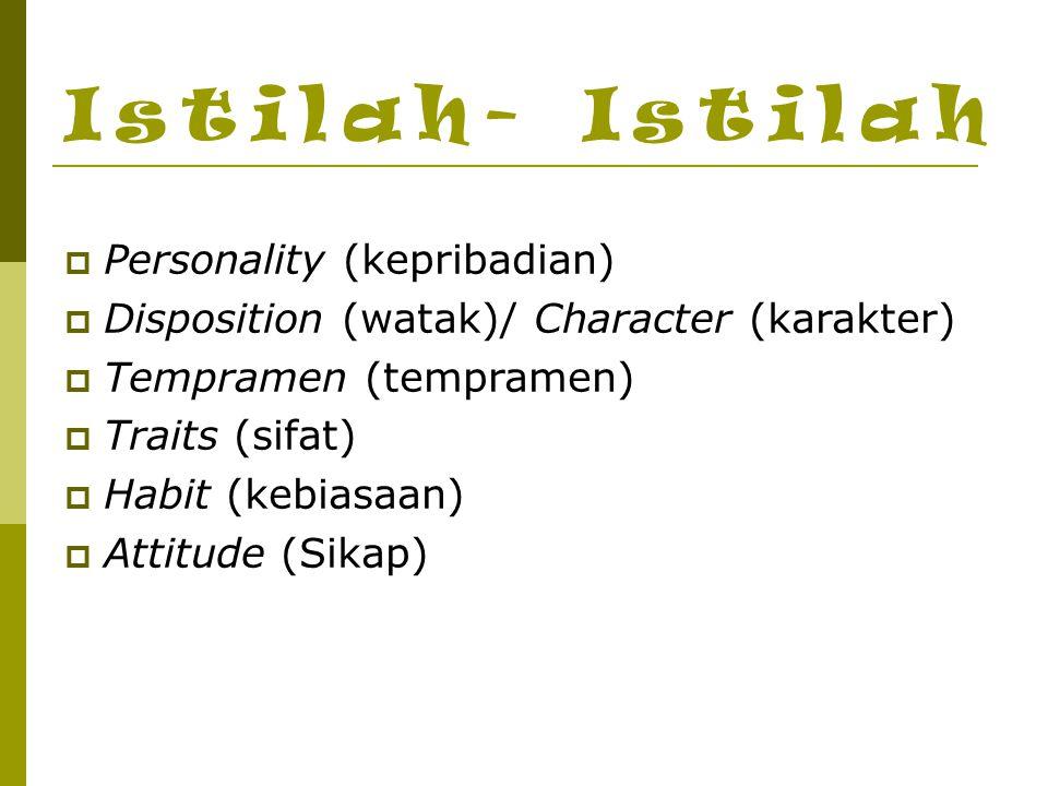 Personality Organisasi dinamis dalam diri individu sebagai sistem psikofisis yang menentukan caranya yang khas dalam penyesuaian diri dengan atau terhadap lingkungannya Watak Lebih bersifat stabil, herediter, atau bawaan, dan bersifat normatif