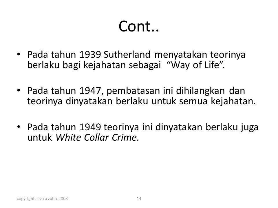 """copyrights eva a zulfa-200814 Cont.. Pada tahun 1939 Sutherland menyatakan teorinya berlaku bagi kejahatan sebagai """"Way of Life"""". Pada tahun 1947, pem"""