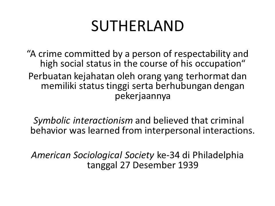 "SUTHERLAND ""A crime committed by a person of respectability and high social status in the course of his occupation"" Perbuatan kejahatan oleh orang yan"