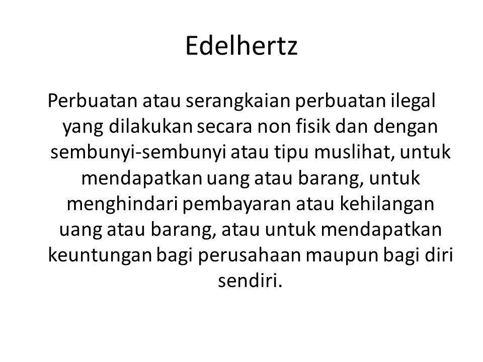 Edelhertz Perbuatan atau serangkaian perbuatan ilegal yang dilakukan secara non fisik dan dengan sembunyi-sembunyi atau tipu muslihat, untuk mendapatk