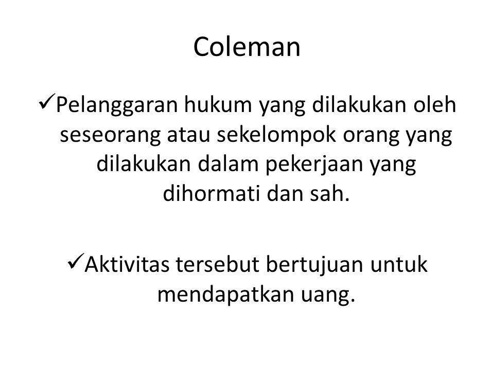 Coleman Pelanggaran hukum yang dilakukan oleh seseorang atau sekelompok orang yang dilakukan dalam pekerjaan yang dihormati dan sah. Aktivitas tersebu