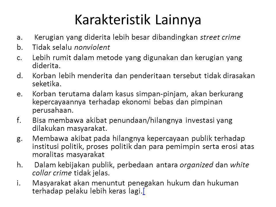 Karakteristik Lainnya a. Kerugian yang diderita lebih besar dibandingkan street crime b.Tidak selalu nonviolent c.Lebih rumit dalam metode yang diguna