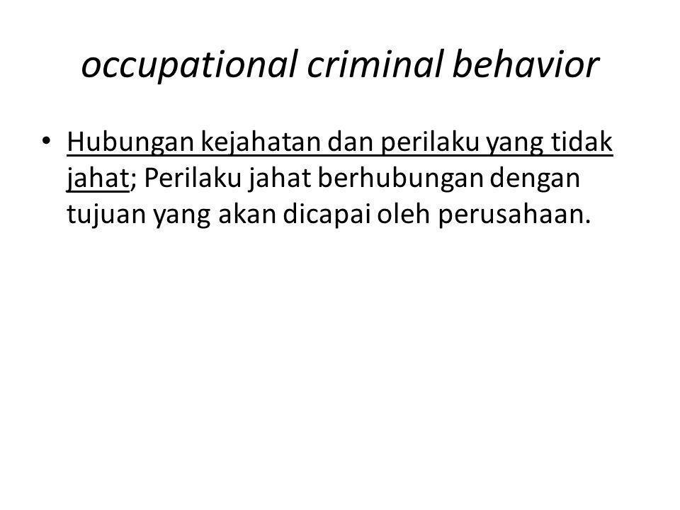 occupational criminal behavior Hubungan kejahatan dan perilaku yang tidak jahat; Perilaku jahat berhubungan dengan tujuan yang akan dicapai oleh perus