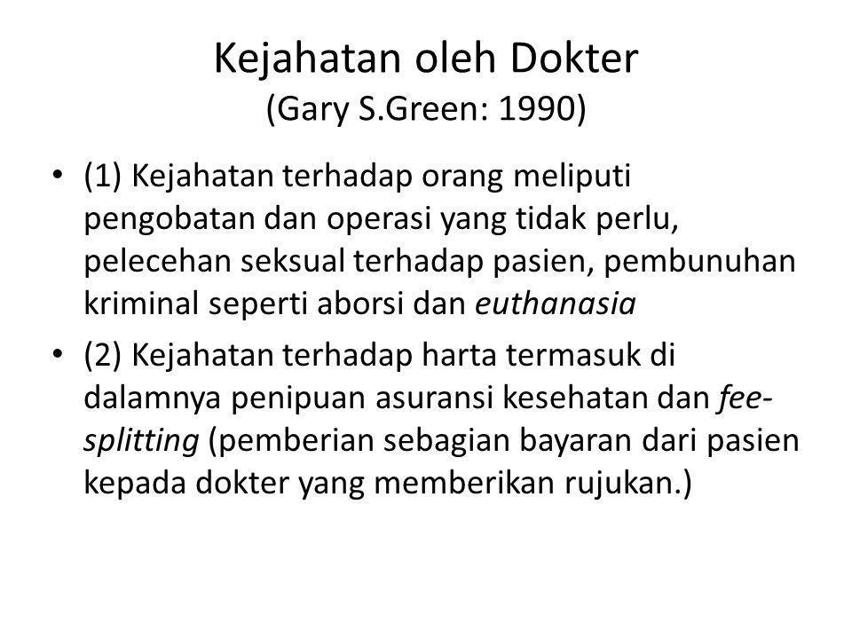 Kejahatan oleh Dokter (Gary S.Green: 1990) (1) Kejahatan terhadap orang meliputi pengobatan dan operasi yang tidak perlu, pelecehan seksual terhadap p