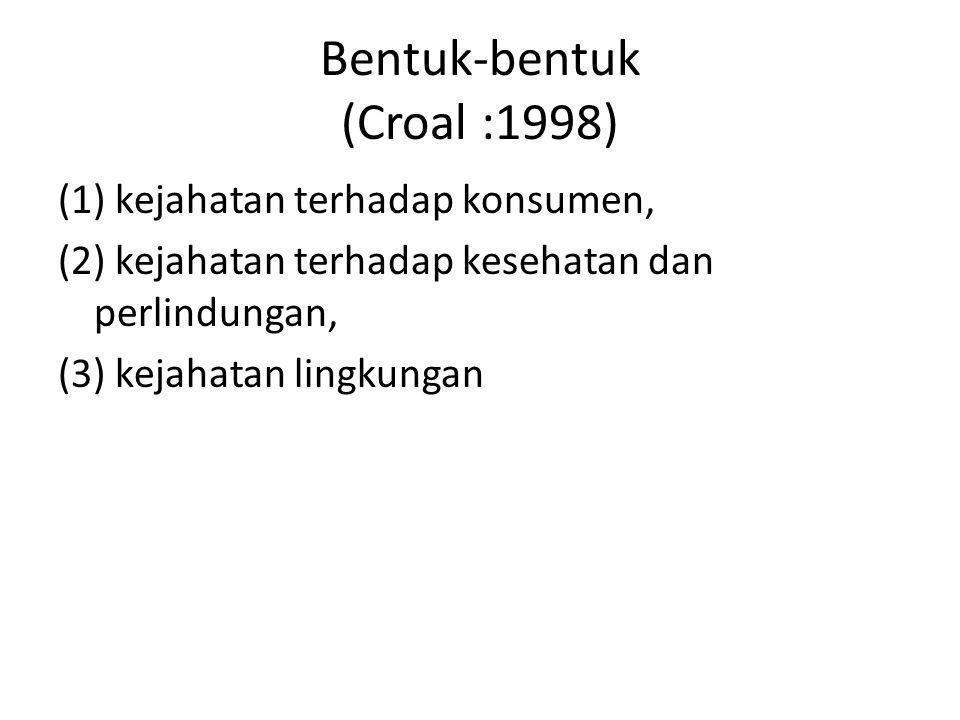 Bentuk-bentuk (Croal :1998) (1) kejahatan terhadap konsumen, (2) kejahatan terhadap kesehatan dan perlindungan, (3) kejahatan lingkungan