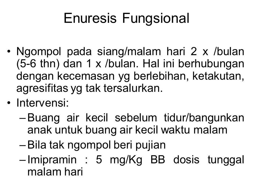 Enuresis Fungsional Ngompol pada siang/malam hari 2 x /bulan (5-6 thn) dan 1 x /bulan.