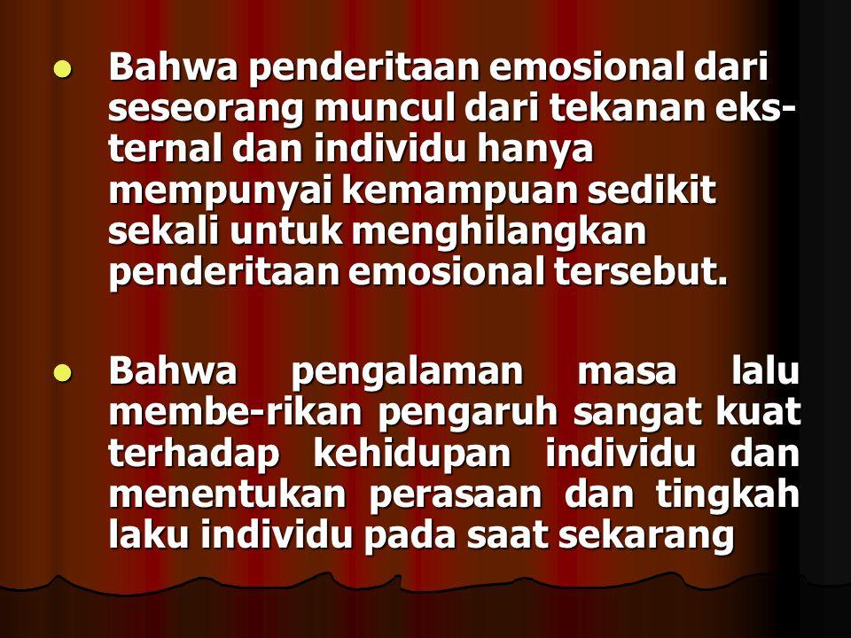 Bahwa penderitaan emosional dari seseorang muncul dari tekanan eks- ternal dan individu hanya mempunyai kemampuan sedikit sekali untuk menghilangkan p