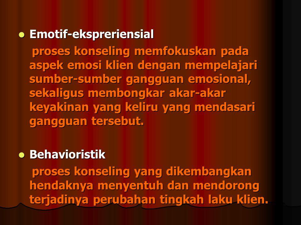 Emotif-ekspreriensial Emotif-ekspreriensial proses konseling memfokuskan pada aspek emosi klien dengan mempelajari sumber-sumber gangguan emosional, s