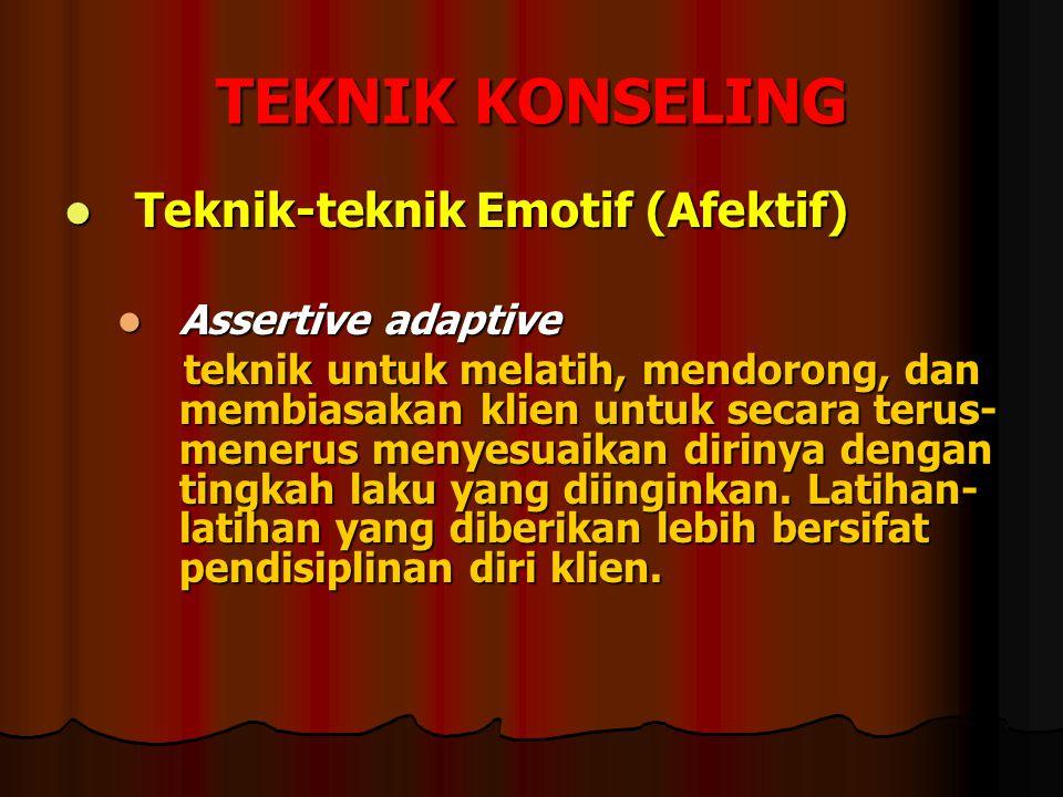 TEKNIK KONSELING Teknik-teknik Emotif (Afektif) Teknik-teknik Emotif (Afektif) Assertive adaptive Assertive adaptive teknik untuk melatih, mendorong,