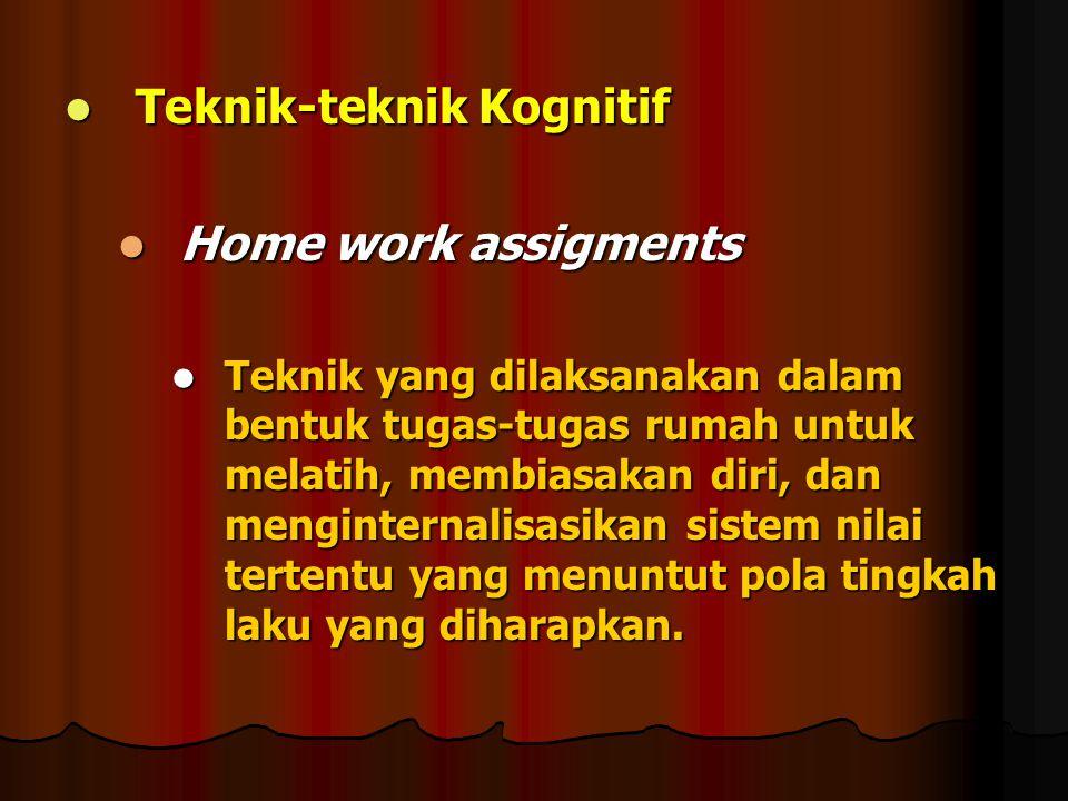 Teknik-teknik Kognitif Teknik-teknik Kognitif Home work assigments Home work assigments Teknik yang dilaksanakan dalam bentuk tugas-tugas rumah untuk