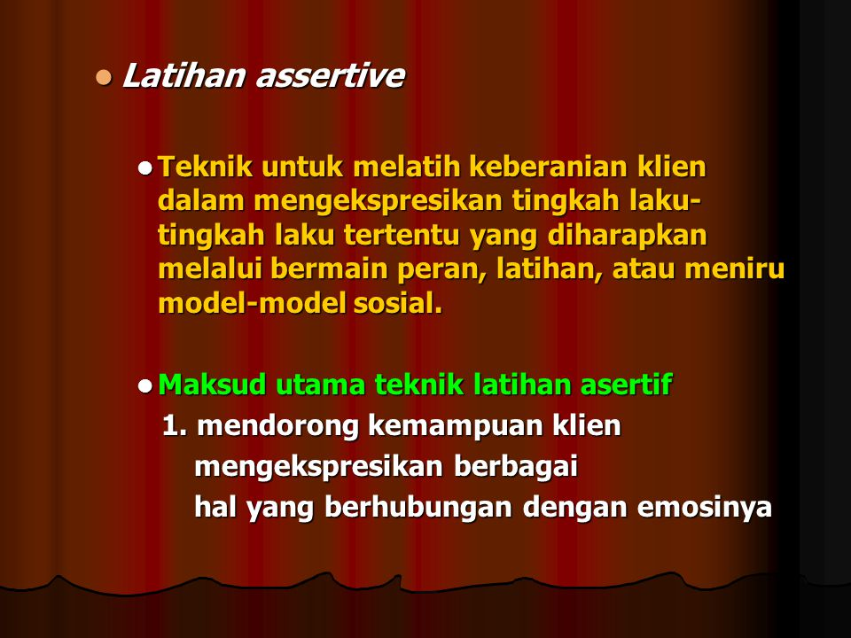 Latihan assertive Latihan assertive Teknik untuk melatih keberanian klien dalam mengekspresikan tingkah laku- tingkah laku tertentu yang diharapkan me