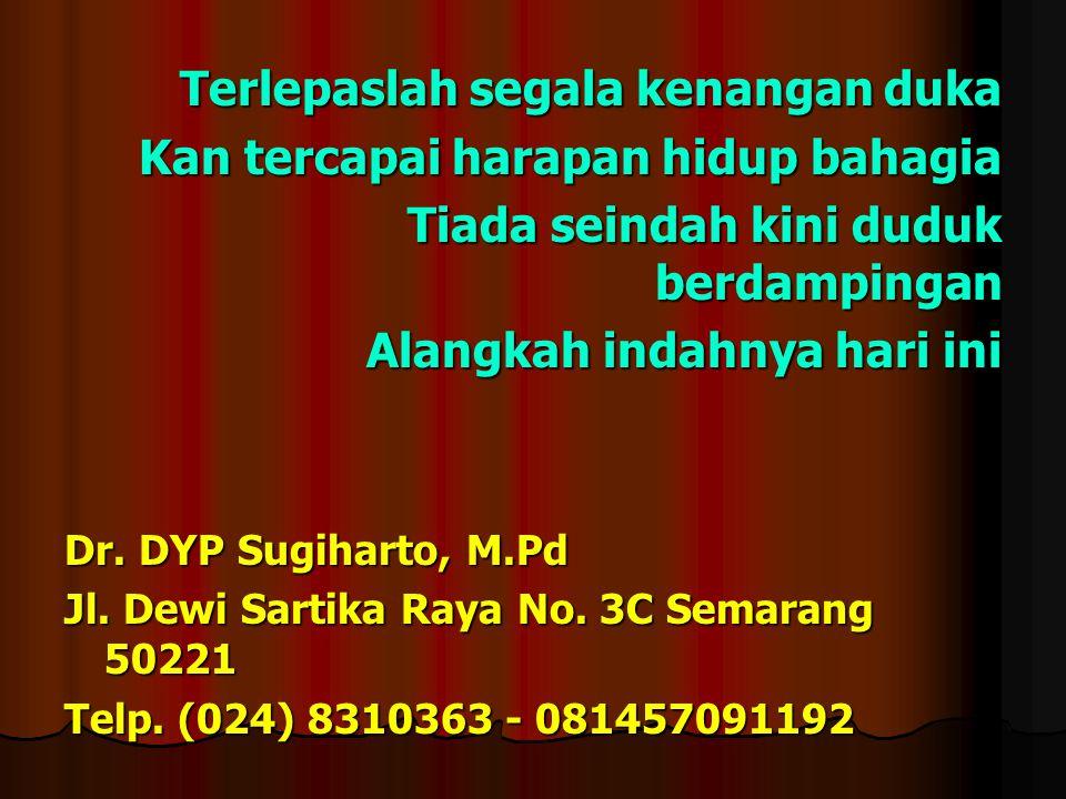 Terlepaslah segala kenangan duka Kan tercapai harapan hidup bahagia Tiada seindah kini duduk berdampingan Alangkah indahnya hari ini Dr. DYP Sugiharto