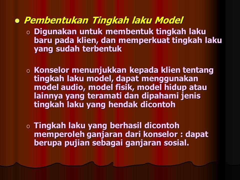 Pembentukan Tingkah laku Model Pembentukan Tingkah laku Model o Digunakan untuk membentuk tingkah laku baru pada klien, dan memperkuat tingkah laku ya