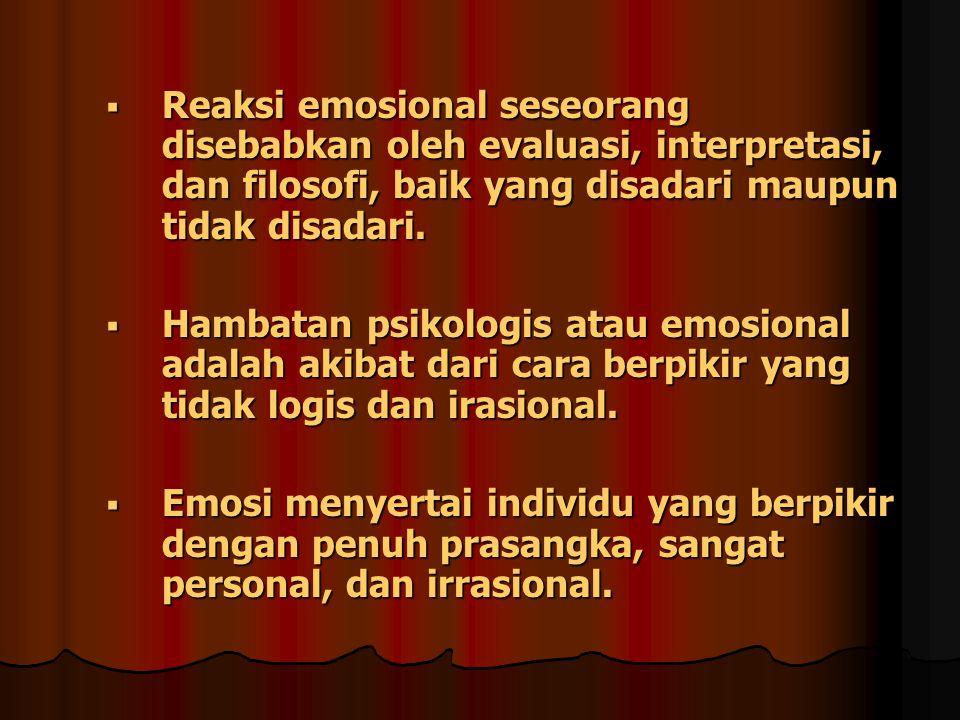  Reaksi emosional seseorang disebabkan oleh evaluasi, interpretasi, dan filosofi, baik yang disadari maupun tidak disadari.  Hambatan psikologis ata
