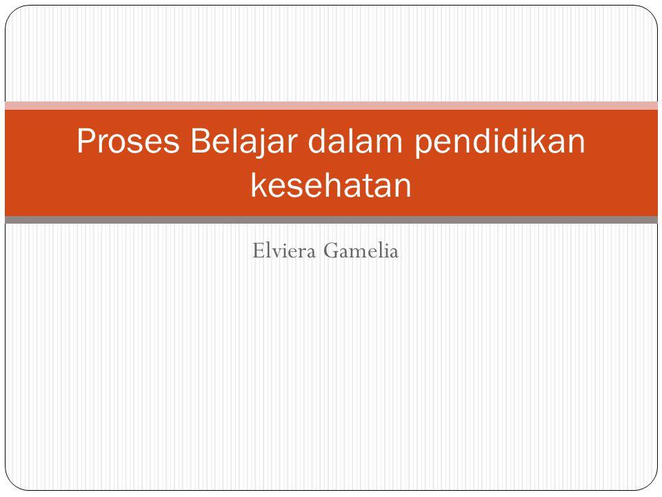 Elviera Gamelia Proses Belajar dalam pendidikan kesehatan