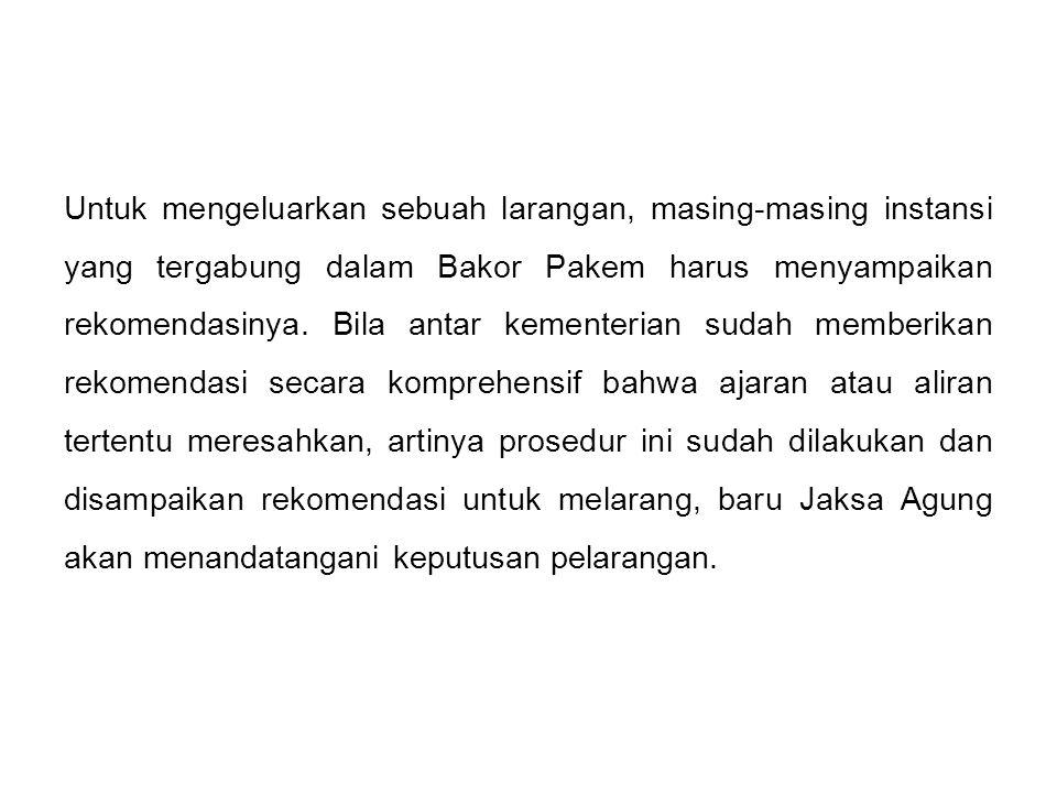 Untuk mengeluarkan sebuah larangan, masing-masing instansi yang tergabung dalam Bakor Pakem harus menyampaikan rekomendasinya.