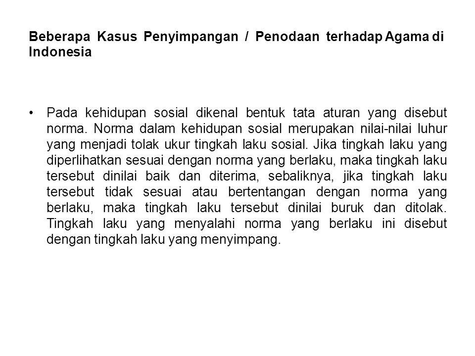Beberapa Kasus Penyimpangan / Penodaan terhadap Agama di Indonesia Pada kehidupan sosial dikenal bentuk tata aturan yang disebut norma.