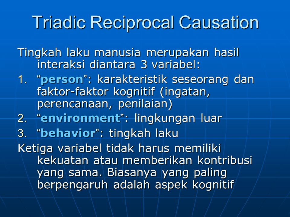 """Triadic Reciprocal Causation Tingkah laku manusia merupakan hasil interaksi diantara 3 variabel: 1."""" person """" : karakteristik seseorang dan faktor-fak"""