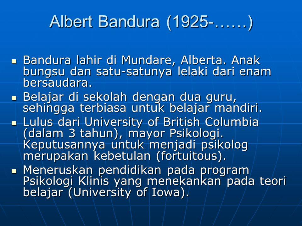 Albert Bandura (1925-……) Bandura lahir di Mundare, Alberta. Anak bungsu dan satu-satunya lelaki dari enam bersaudara. Bandura lahir di Mundare, Albert