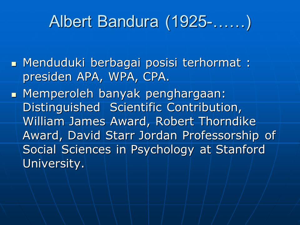 Albert Bandura (1925-……) Menduduki berbagai posisi terhormat : presiden APA, WPA, CPA. Menduduki berbagai posisi terhormat : presiden APA, WPA, CPA. M