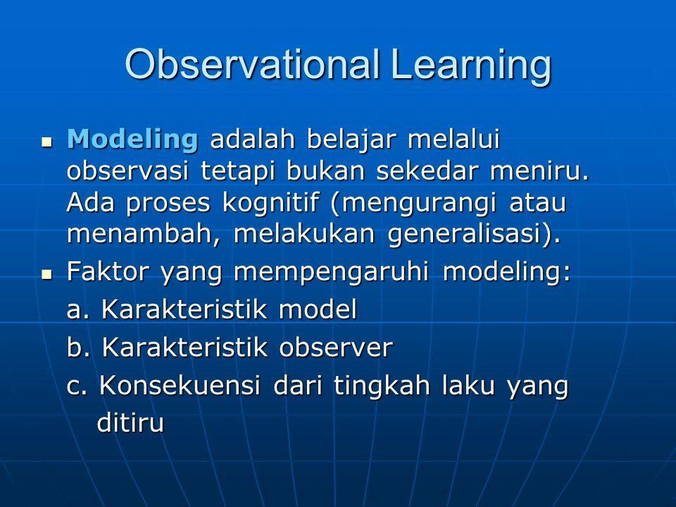 Observational Learning Modeling adalah belajar melalui observasi tetapi bukan sekedar meniru. Ada proses kognitif (mengurangi atau menambah, melakukan