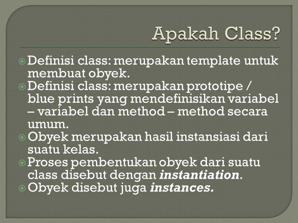  Definisi class: merupakan template untuk membuat obyek.  Definisi class: merupakan prototipe / blue prints yang mendefinisikan variabel – variabel