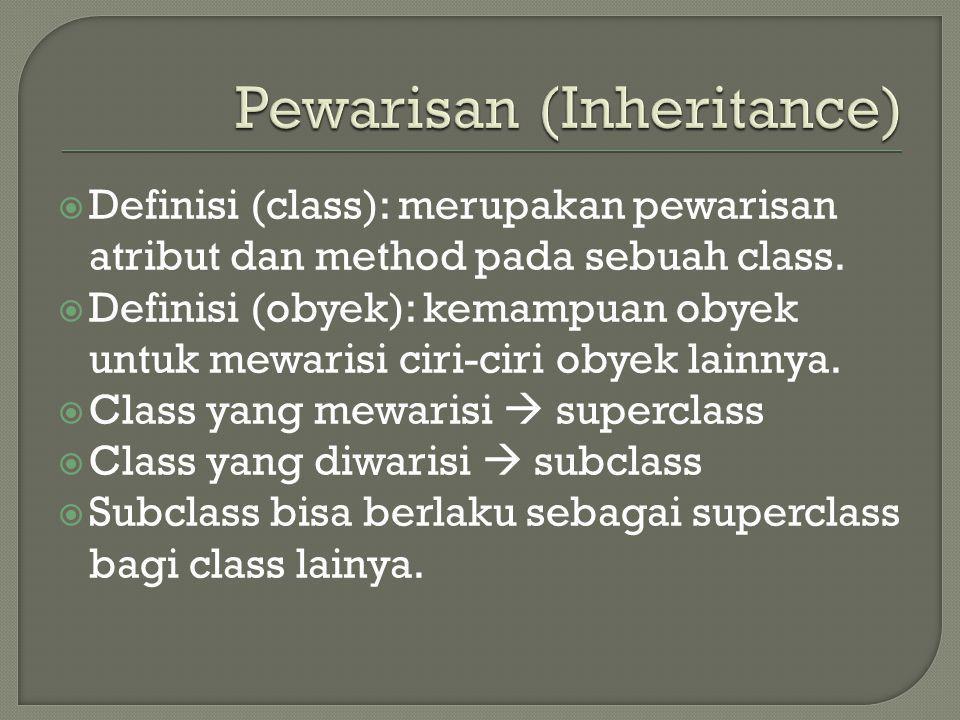  Definisi (class): merupakan pewarisan atribut dan method pada sebuah class.  Definisi (obyek): kemampuan obyek untuk mewarisi ciri-ciri obyek lainn