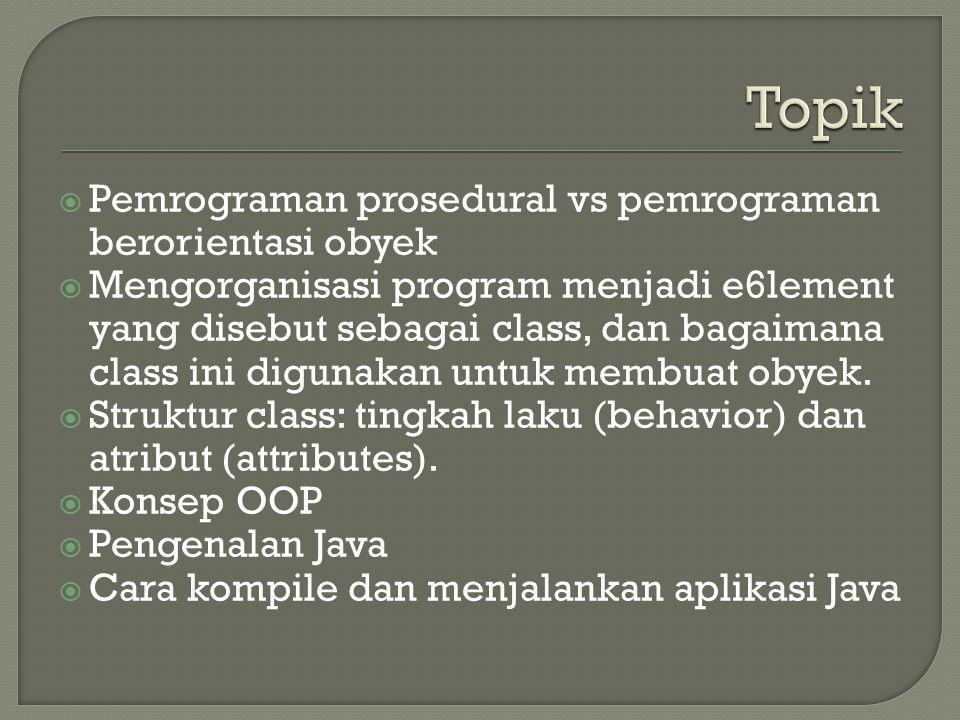  Pemrograman prosedural vs pemrograman berorientasi obyek  Mengorganisasi program menjadi e6lement yang disebut sebagai class, dan bagaimana class i