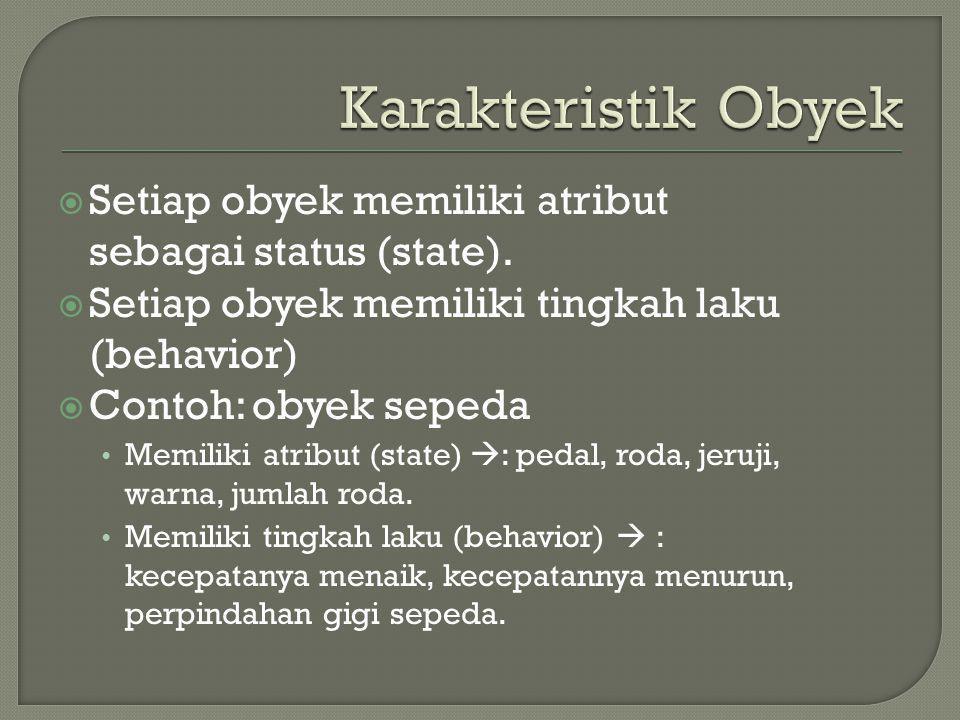  Setiap obyek memiliki atribut sebagai status (state).  Setiap obyek memiliki tingkah laku (behavior)  Contoh: obyek sepeda Memiliki atribut (state