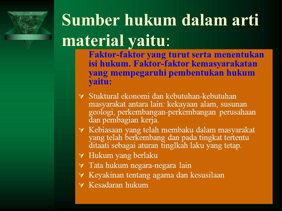 Sumber hukum dalam arti material yaitu: Faktor-faktor yang turut serta menentukan isi hukum.
