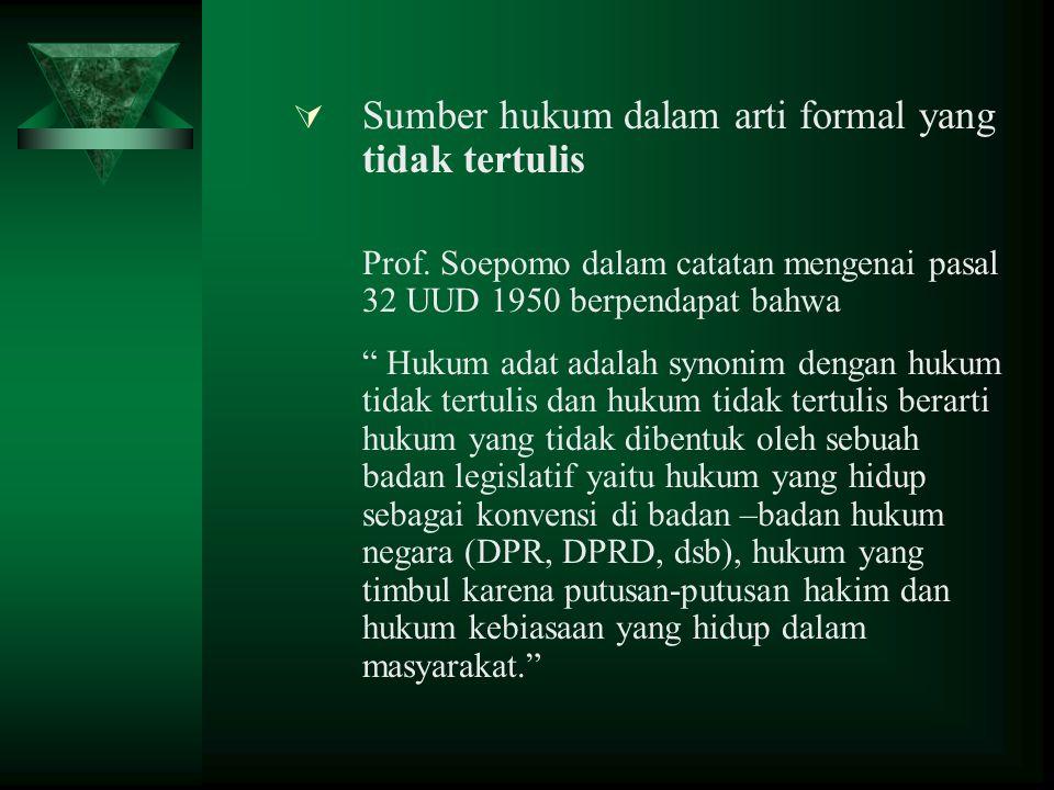  Sumber hukum dalam arti formal yang tidak tertulis Prof.