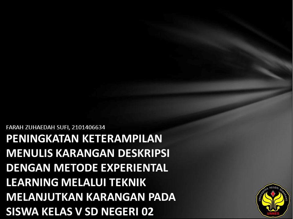FARAH ZUHAEDAH SUFI, 2101406634 PENINGKATAN KETERAMPILAN MENULIS KARANGAN DESKRIPSI DENGAN METODE EXPERIENTAL LEARNING MELALUI TEKNIK MELANJUTKAN KARANGAN PADA SISWA KELAS V SD NEGERI 02 BANTARBOLANG PEMALANG