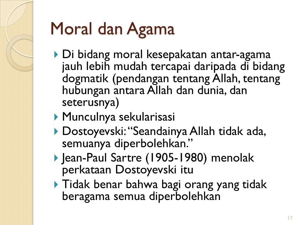 Moral dan Agama  Di bidang moral kesepakatan antar-agama jauh lebih mudah tercapai daripada di bidang dogmatik (pendangan tentang Allah, tentang hubu