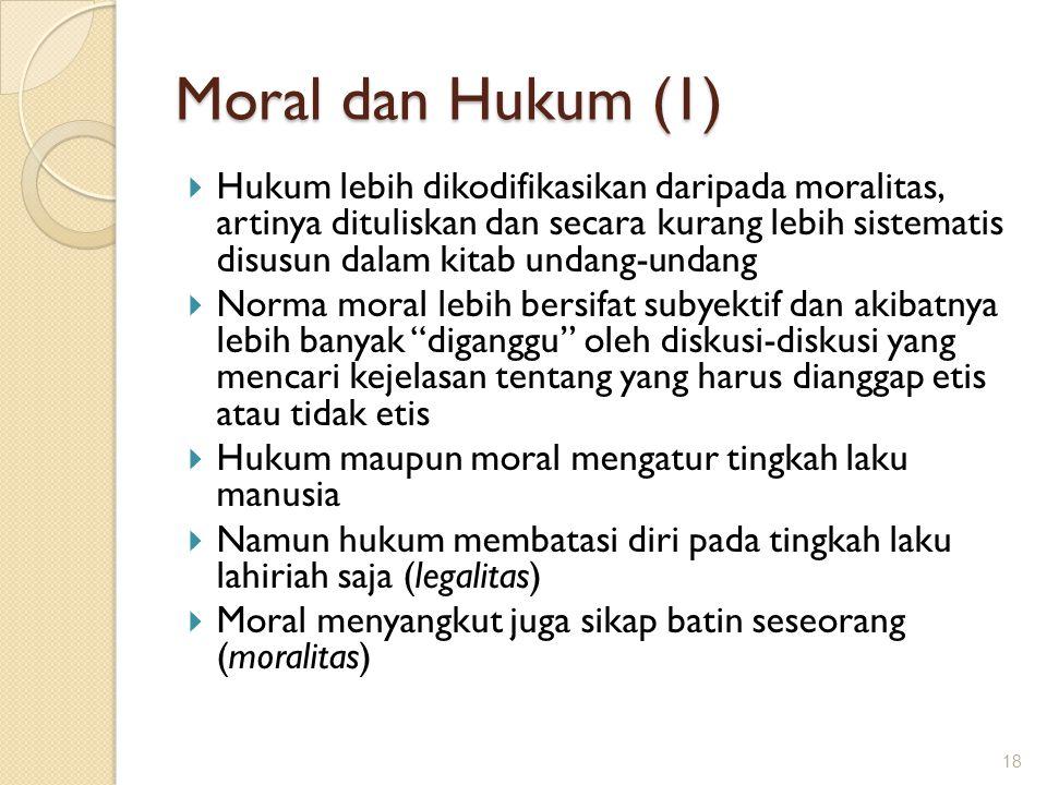 Moral dan Hukum (1)  Hukum lebih dikodifikasikan daripada moralitas, artinya dituliskan dan secara kurang lebih sistematis disusun dalam kitab undang