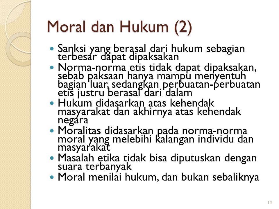 Moral dan Hukum (2) Sanksi yang berasal dari hukum sebagian terbesar dapat dipaksakan Norma-norma etis tidak dapat dipaksakan, sebab paksaan hanya mam