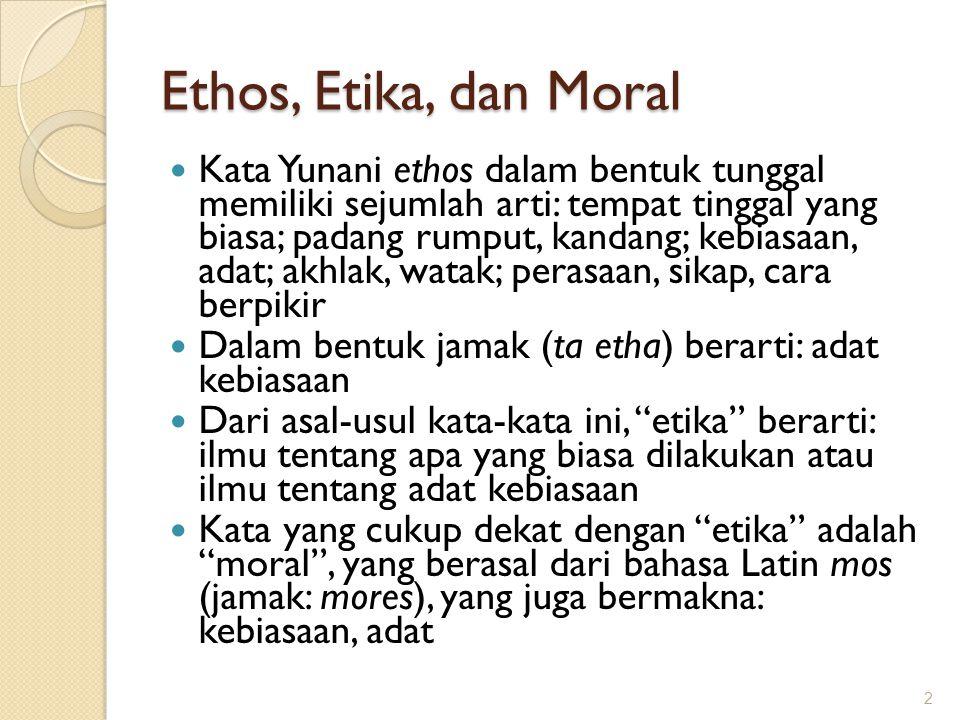 Ethos, Etika, dan Moral Kata Yunani ethos dalam bentuk tunggal memiliki sejumlah arti: tempat tinggal yang biasa; padang rumput, kandang; kebiasaan, a