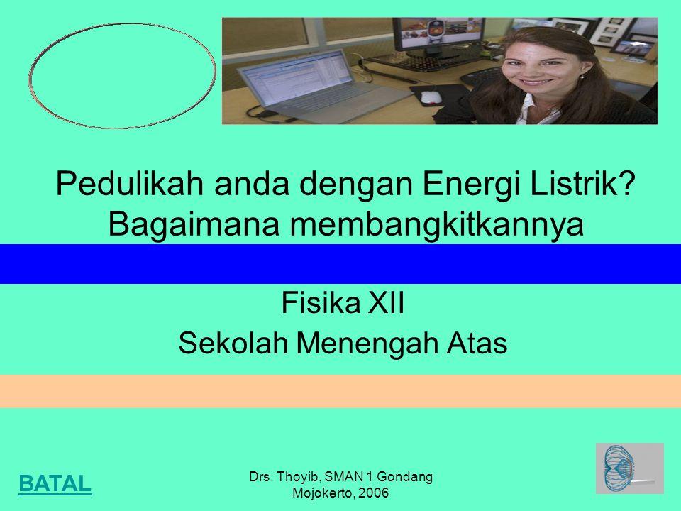 Drs. Thoyib, SMAN 1 Gondang Mojokerto, 2006 Pedulikah anda dengan Energi Listrik.