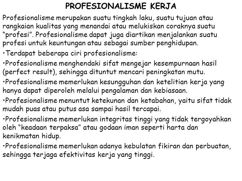 PROFESIONALISME KERJA Profesionalisme merupakan suatu tingkah laku, suatu tujuan atau rangkaian kualitas yang menandai atau melukiskan coraknya suatu profesi .