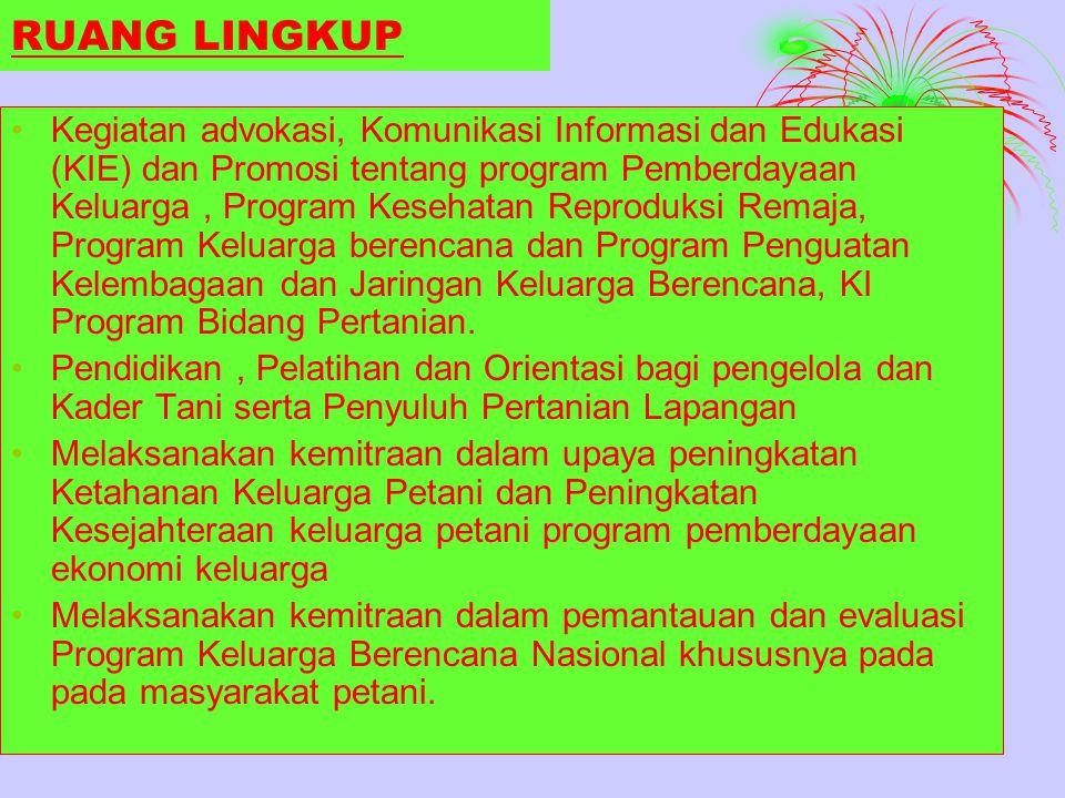 RUANG LINGKUP Kegiatan advokasi, Komunikasi Informasi dan Edukasi (KIE) dan Promosi tentang program Pemberdayaan Keluarga, Program Kesehatan Reproduks