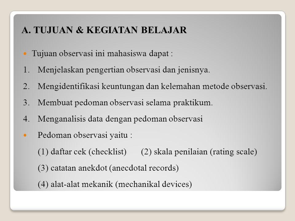 Tujuan observasi ini mahasiswa dapat : 1.Menjelaskan pengertian observasi dan jenisnya.