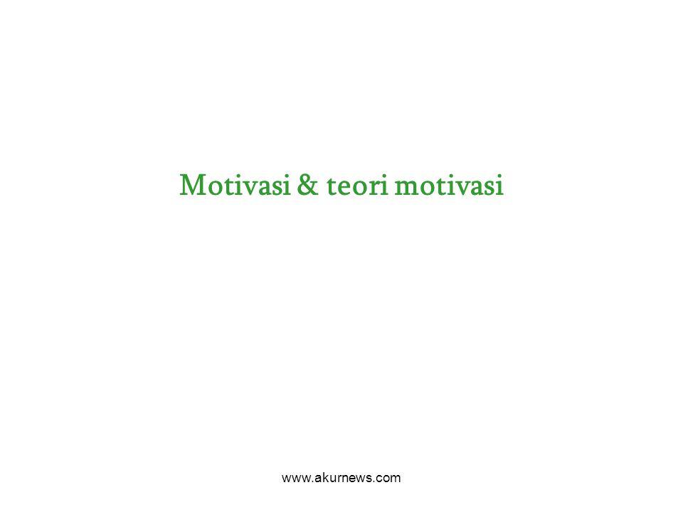 Motivasi & teori motivasi www.akurnews.com