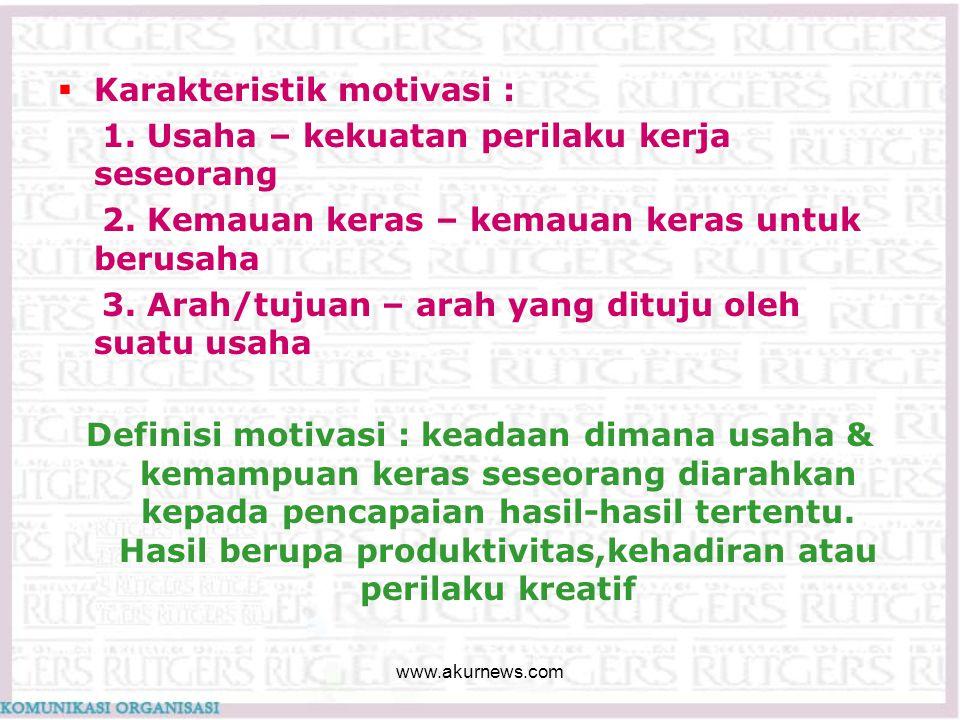  Karakteristik motivasi : 1. Usaha – kekuatan perilaku kerja seseorang 2. Kemauan keras – kemauan keras untuk berusaha 3. Arah/tujuan – arah yang dit