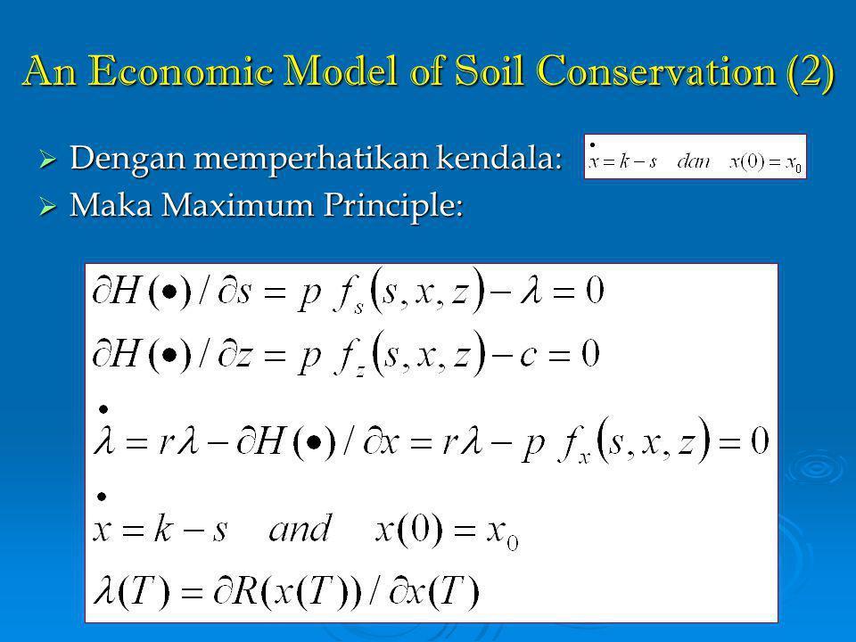 An Economic Model of Soil Conservation (2)  Dengan memperhatikan kendala:  Maka Maximum Principle: