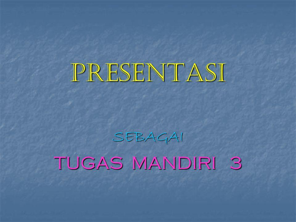 PRESENTASISEBAGAI TUGAS MANDIRI 3