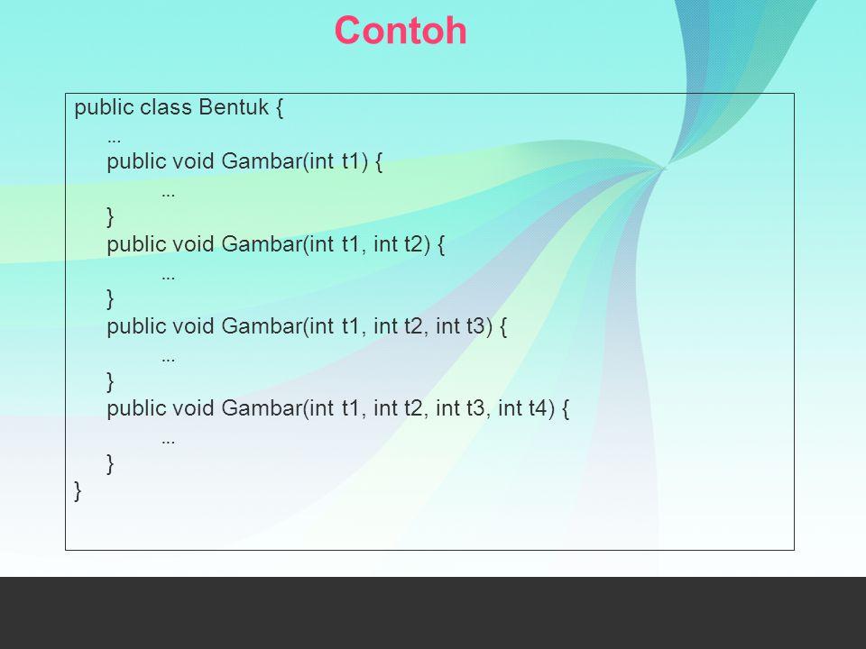Contoh public class Bentuk { … public void Gambar(int t1) { … } public void Gambar(int t1, int t2) { … } public void Gambar(int t1, int t2, int t3) {