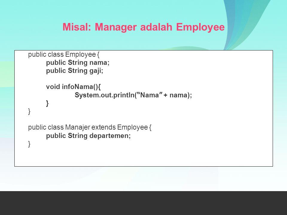 "Misal: Manager adalah Employee public class Employee { public String nama; public String gaji; void infoNama(){ System.out.println( "" Nama "" + nama);"