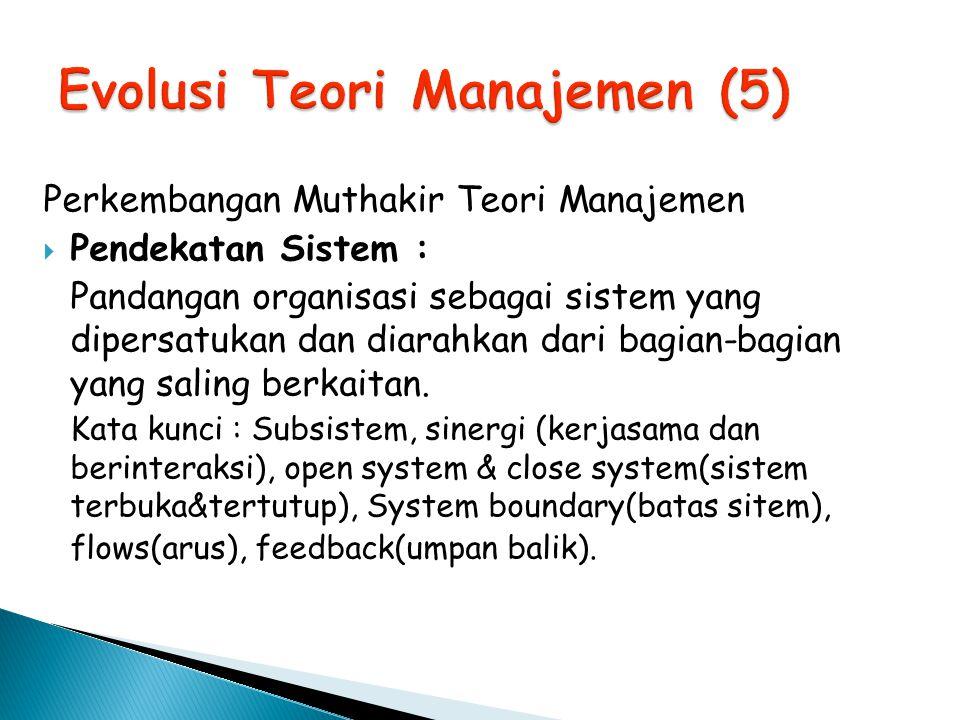 Perkembangan Muthakir Teori Manajemen  Pendekatan Sistem : Pandangan organisasi sebagai sistem yang dipersatukan dan diarahkan dari bagian-bagian yan