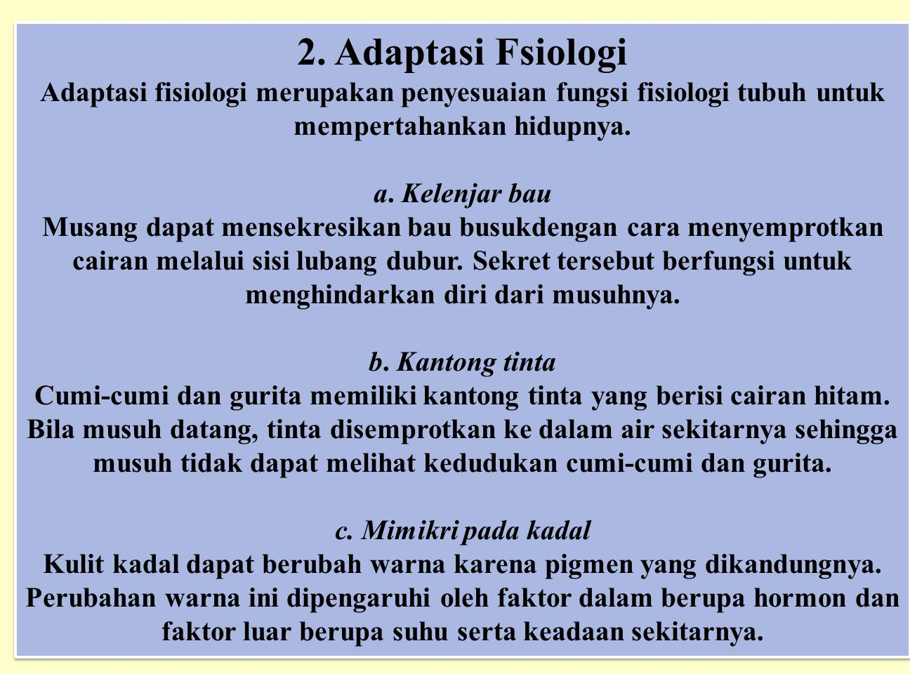 2. Adaptasi Fsiologi Adaptasi fisiologi merupakan penyesuaian fungsi fisiologi tubuh untuk mempertahankan hidupnya. a. Kelenjar bau Musang dapat mense