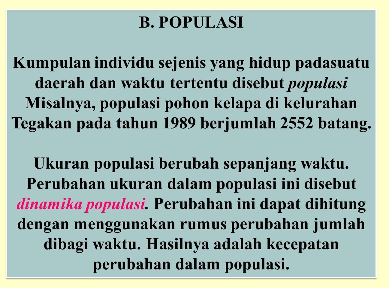 B. POPULASI Kumpulan individu sejenis yang hidup padasuatu daerah dan waktu tertentu disebut populasi Misalnya, populasi pohon kelapa di kelurahan Teg